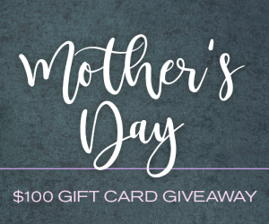 Mother's Day $100 Gift Card Giveaway
